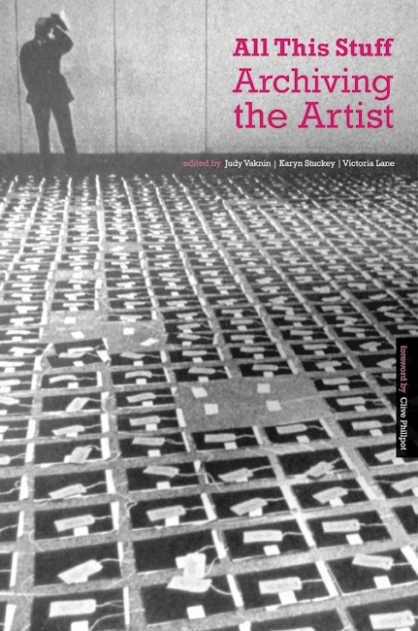 All This Stuff: Archiving the Artist, edited by Judy Vaknin, Karyn Stuckey and Victoria Lane